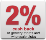 2% cash back at grocery stores and wholesale clubs</b>